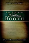 The General: William Booth, Vol. 1: The Evangelist - David Malcolm Bennett
