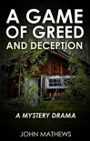 A Game of Greed and Deception: A Mystery Drama - John Mathews