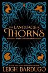 The Language of Thorns: Midnight Tales and Dangerous Magic - Sara Kipin, Leigh Bardugo