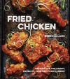 Fried Chicken: Recipes for the Crispy, Crunchy, Comfort-Food Classic - Rebecca Lang