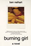 Burning Girl: A Novel - Ben Neihart