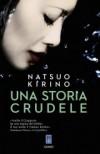 Una storia crudele - Natsuo Kirino, Gianluca Coci