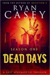 Dead Days: The Complete Season One Collection (Books 1-6) - Ryan Casey