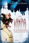 Ein Vampir in schlechter Gesellschaft  - Katie MacAlister, Antje Görnig