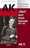 """""""Hubal"""" major Henryk Dobrzański 1897-1940 - Andrzej Dyszyński, Henryk Sobierajski"""