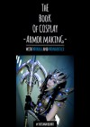 The Book of Cosplay Armor Making: With Worbla and Wonderflex - Svetlana Quindt