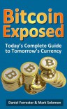 Bitcoin Exposed: Today's Complete Guide to Tomorrow's Currency - Daniel Forrester, Mark Solomon