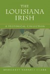 The Louisiana Irish - Margaret Varnell Clark