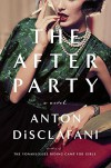 The After Party: A Novel - Anton DiSclafani