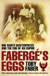 Faberg's Eggs: One Man's Masterpieces and the End of an Empire - Toby Faber