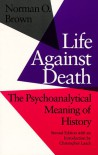 Life Against Death: The Psychoanalytical Meaning of History - Norman O. Brown