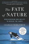The Fate of Nature: Rediscovering Our Ability to Rescue the Earth - Charles Wohlforth