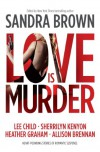 Love Is Murder - Sherrilyn Kenyon, Lee Child, Sandra Brown, Julie Kenner, Heather Graham, Jon Land, Mariah Stewart, Dianna Love, Allison Brennan, Lori G. Armstrong, Andrea Kane, Toni McGee Causey, Patricia Rosemoor, Debra Webb, Laura Griffin, William Bernhardt, Beverly Barton, Robert Greg