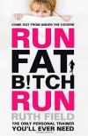 Run Fat Bitch Run - Ruth Field