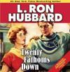 Twenty Fathoms Down - L. Ron Hubbard, Jim Meskimen, Keli Daniels, Tait Ruppert, R.F. Daley