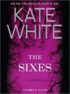 The Sixes - Kate White,  Jen Cohn