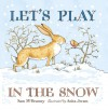 Let's Play in the Snow: A Guess How Much I Love You Storybook (Board Book) - Sam McBratney, Anita Jeram