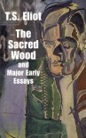 The Sacred Wood and Major Early Essays (Books on Literature & Drama) - T.S. Eliot