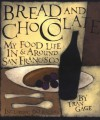 Bread and Chocolate: My Food Life In and Around San Francisco - Fran Gage