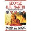 A Glória dos Traidores (As Crónicas de Gelo e Fogo, #6) - Jorge Candeias, George R.R. Martin