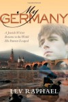 My Germany: A Jewish Writer Returns to the World His Parents Escaped - Lev Raphael