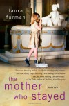 The Mother Who Stayed: Stories - Laura Furman