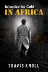 Injustice For Gold In Africa - Travis Knoll