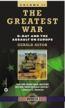 The Greatest War: D-Day And The Assault On Europe - Gerald Astor