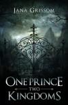 One Prince, Two Kingdoms - Jana Grissom