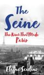 The Seine: The River that Made Paris - Elaine Sciolino