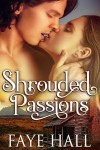 Shrouded Passions - Faye Hall