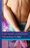 Only the Brave Try Ballet - Stefanie London