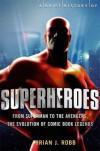 A Brief History of Superheroes - Brian J. Robb