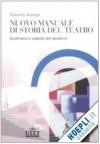Nuovo Manuale Di Storia Del Teatro. Quell'oscuro Oggetto Del Desiderio - Roberto Alonge