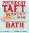 President Taft Is Stuck in the Bath by Barnett, Mac (2014) Hardcover - Mac Barnett