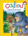 Caillou: Hansel and Gretel - Chouette Publishing,  Pierre Brignaud (Illustrator)