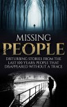 Missing People: Disturbing Stories From The Last 100 Years: People That Disappeared Without A Trace (Conspiracy Theories, Missing Persons, Unexplained Disappearances, Unexplained Mysteries) - Roger P. Mills
