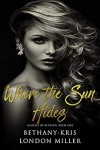 Where the Sun Hides - Bethany-Kris, London Miller