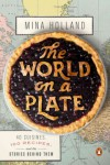 The world on a plate: 40 cuisines, 100 recipes, and the stories behind them - Mina Holland