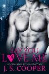 Say You Love Me - J. S. Cooper