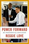 Power Forward: My Presidential Education - Reggie Love
