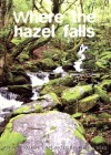 Where The Hazel Falls: An Anthology Of Modern Irish Verse - Ann Dalton, Ted Sludds, Joseph Dawton, Adam Dunlea, Geraldine Moorkens Byrne, Wil Kinghan, Toddy Kennedy, Cait Branigan, Gemma McCabe