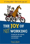 The Joy of Not Working:  A Book for the Retired, Unemployed and Overworked - Ernie J. Zelinski