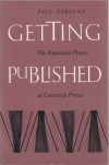 Getting Published: The Acquisition Process At University Presses - Paul Parsons