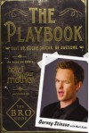 The Playbook: Suit Up. Score Chicks. Be Awesome - Barney Stinson