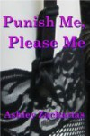 Punish Me, Please Me - Ashley Zacharias