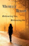Embracing You, Embracing Me - Michelle Bellon