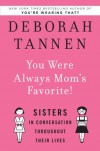 You Were Always Mom's Favorite!: Sisters in Conversation Throughout Their Lives - Deborah Tannen