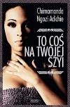 To coś na twojej szyi - Chimamanda Ngozi Adichie