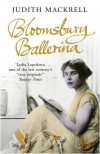 Bloomsbury Ballerina: Lydia Lopokova, Imperial Dancer and Mrs John Maynard Keynes - Judith Mackrell